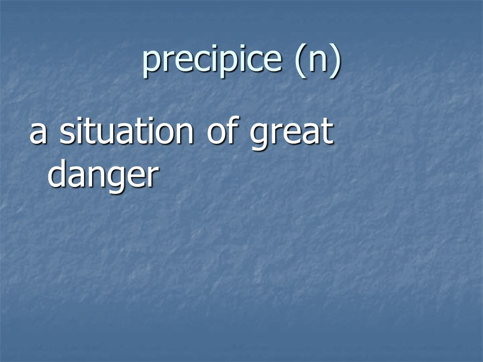 precipice (n) a situation of great danger