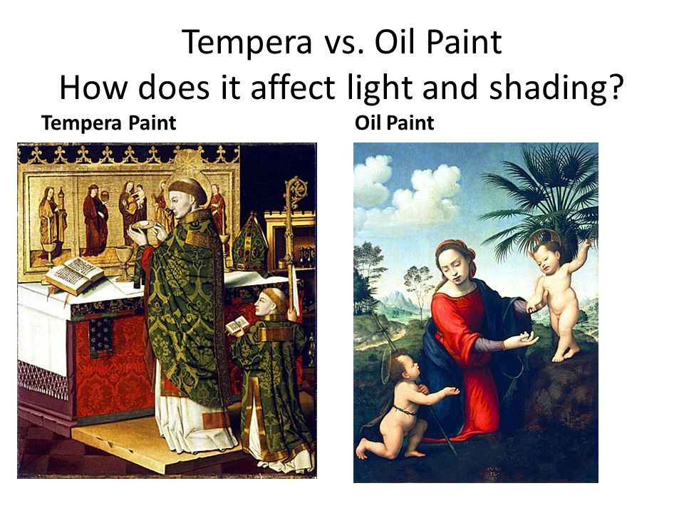 Tempera vs. Oil Paint How does it affect light and shading Tempera PaintOil Paint