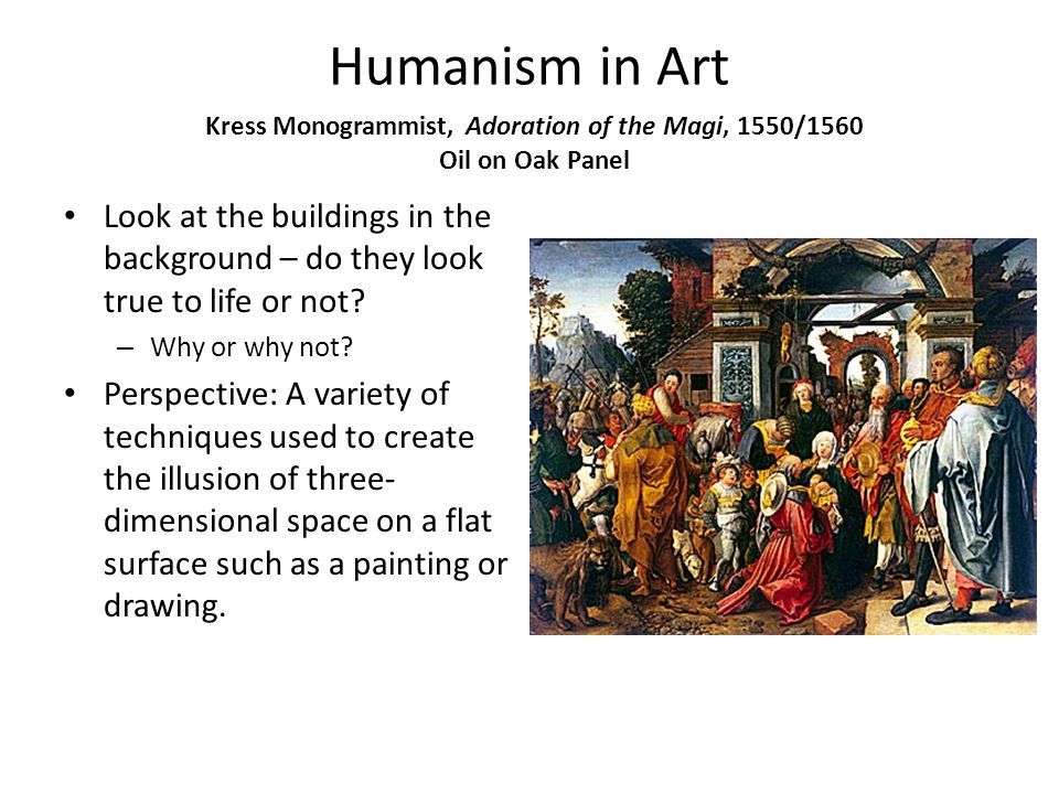 Humanism in Art Look at the buildings in the background – do they look true to life or not.