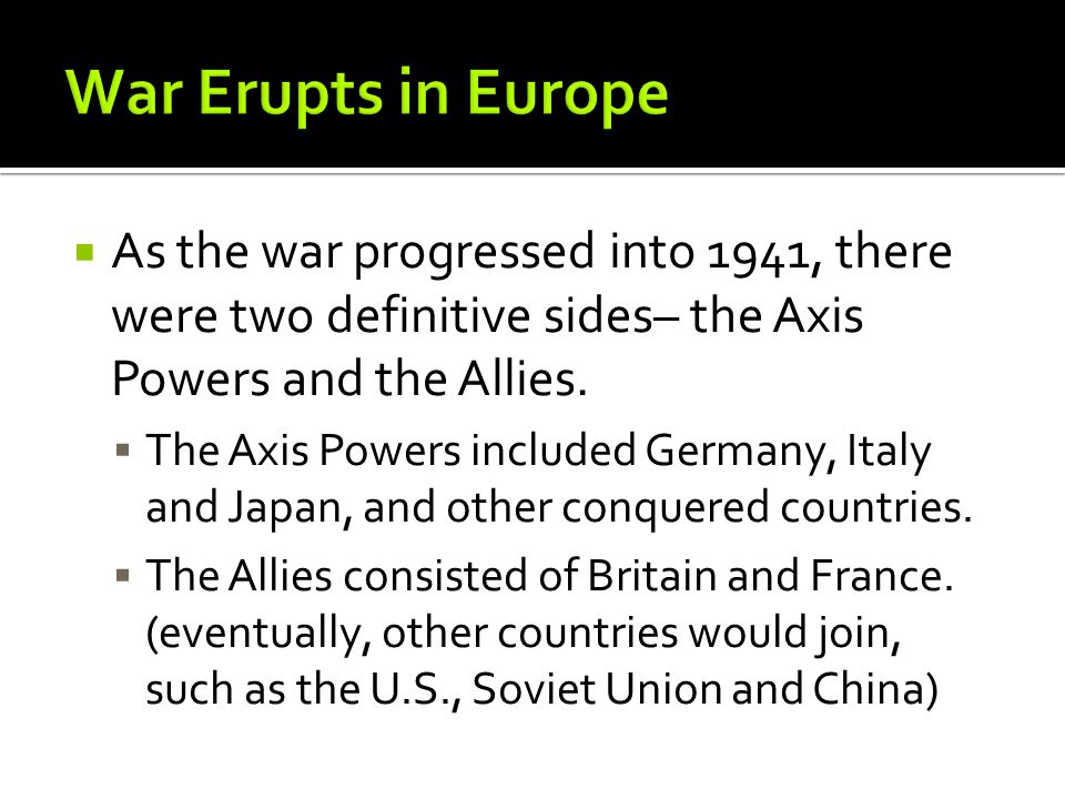  As the war progressed into 1941, there were two definitive sides– the Axis Powers and the Allies.
