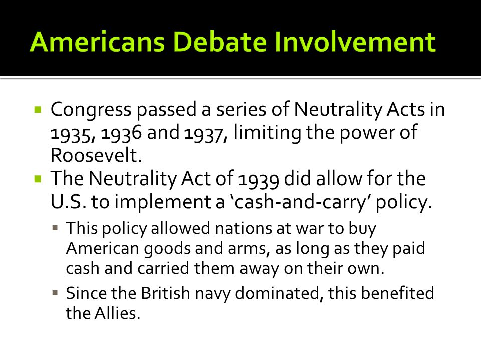  Congress passed a series of Neutrality Acts in 1935, 1936 and 1937, limiting the power of Roosevelt.
