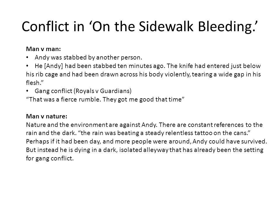 Conflict in 'On the Sidewalk Bleeding.' Man v man: Andy was stabbed by another person. He [Andy] had been stabbed ten minutes ago. The knife had enter