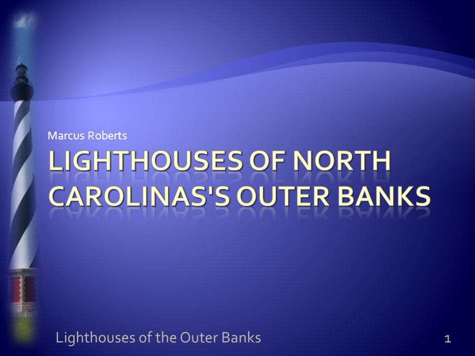 Marcus Roberts 1 Lighthouses of the Outer Banks