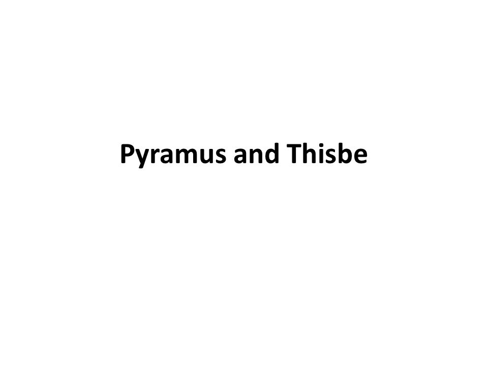 Pyramus and Thisbe are two characters of Roman mythology, whose love story of ill- fated lovers is also a sentimental romance.