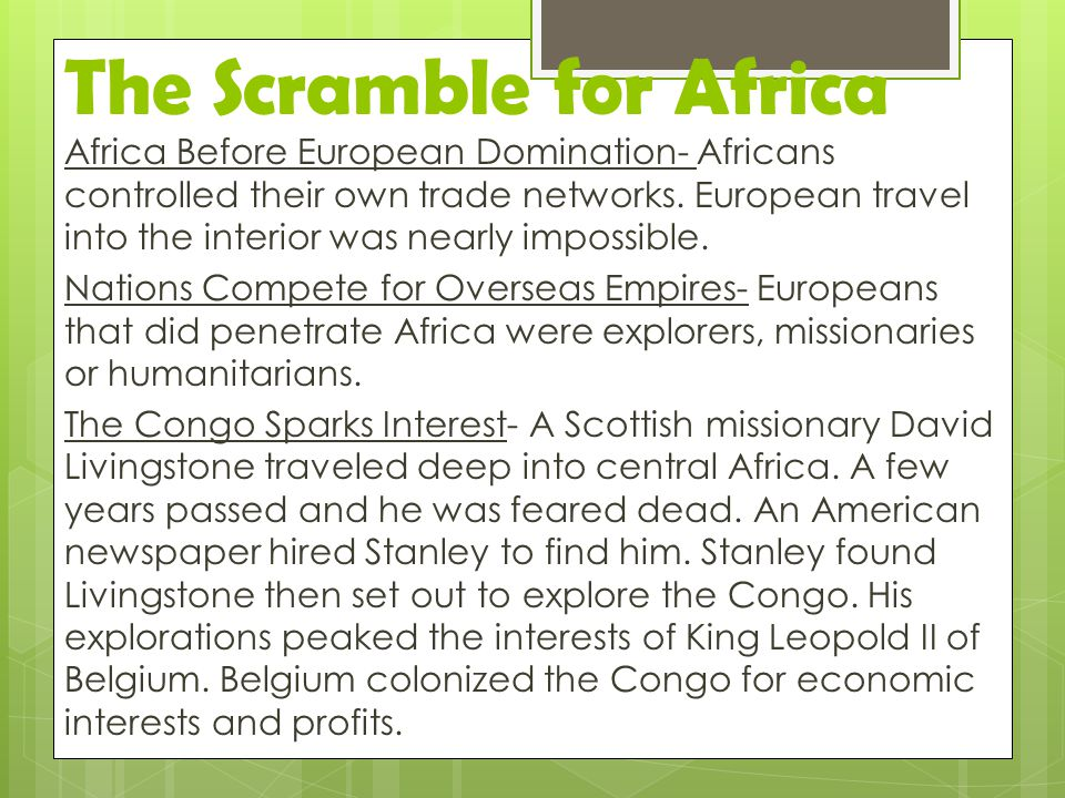 The Scramble for Africa Africa Before European Domination- Africans controlled their own trade networks. European travel into the interior was nearly