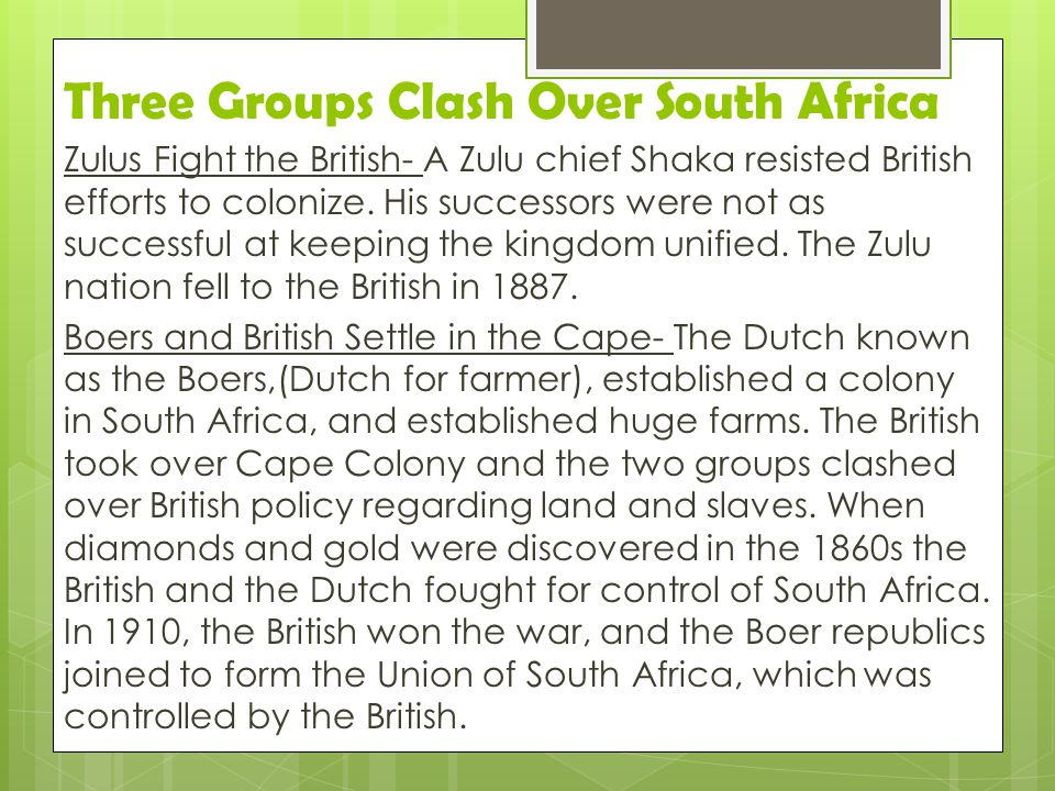 Three Groups Clash Over South Africa Zulus Fight the British- A Zulu chief Shaka resisted British efforts to colonize. His successors were not as succ