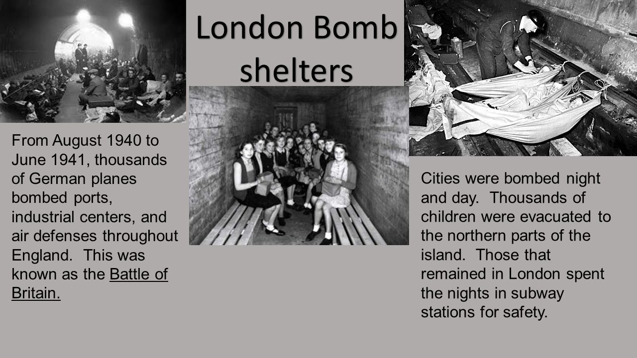 London Bomb shelters From August 1940 to June 1941, thousands of German planes bombed ports, industrial centers, and air defenses throughout England.