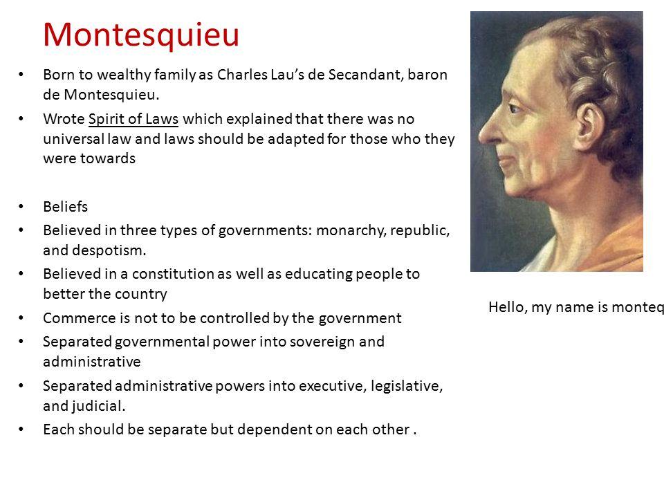 Montesquieu Born to wealthy family as Charles Lau's de Secandant, baron de Montesquieu.