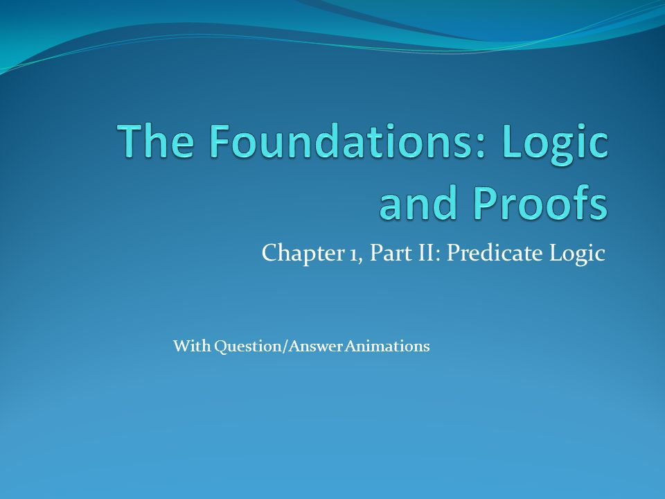 Chapter 1, Part II: Predicate Logic With Question/Answer Animations
