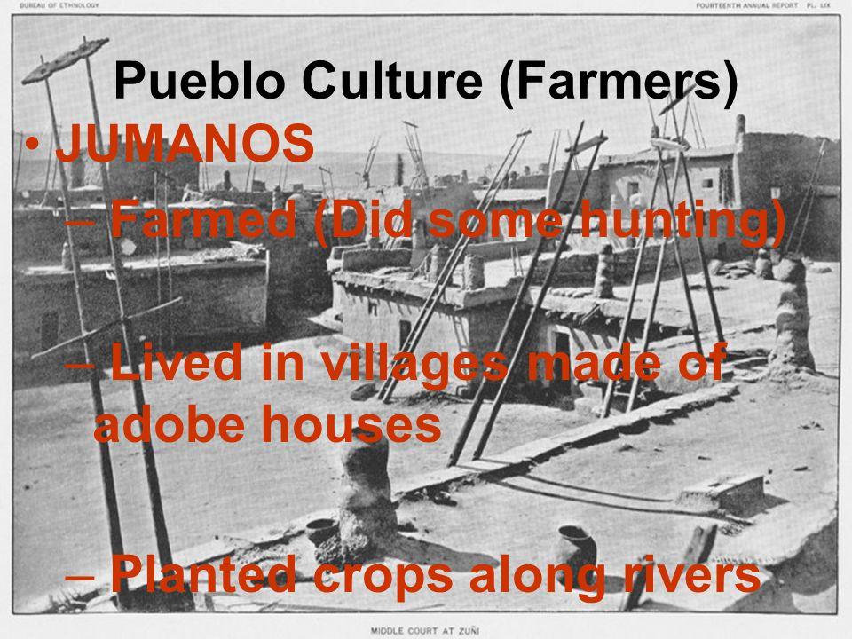 Pueblo Culture (Farmers) Kickapoos Jumanos Tiguas