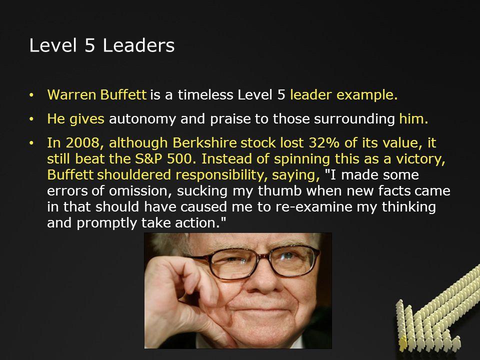 Level 5 Leaders Warren Buffett is a timeless Level 5 leader example.