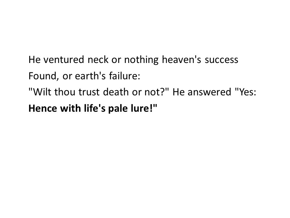 He ventured neck or nothing heaven's success Found, or earth's failure: