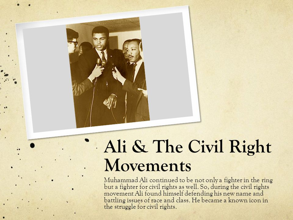 Ali & The Civil Right Movements Muhammad Ali continued to be not only a fighter in the ring but a fighter for civil rights as well.