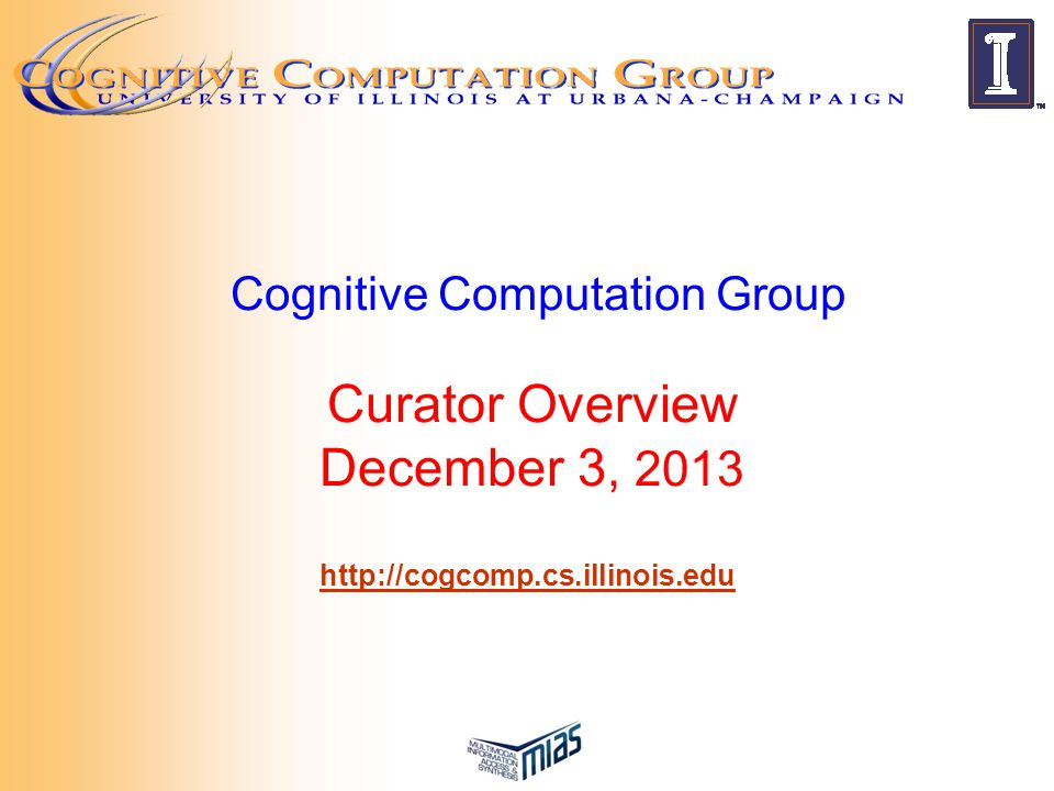 Cognitive Computation Group Curator Overview December 3, 2013 http://cogcomp.cs.illinois.edu