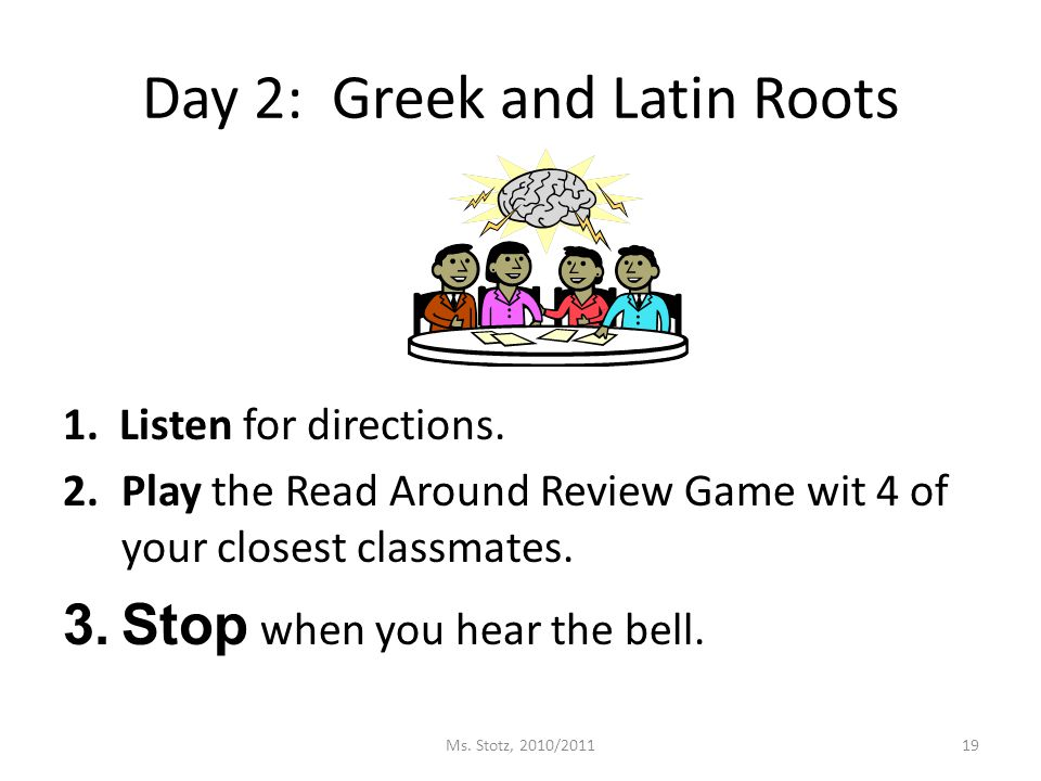 Day 2: Greek and Latin Roots 1. Listen for directions.