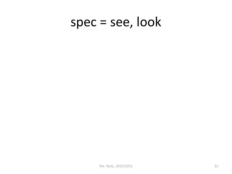spec = see, look Ms. Stotz, 2010/201122