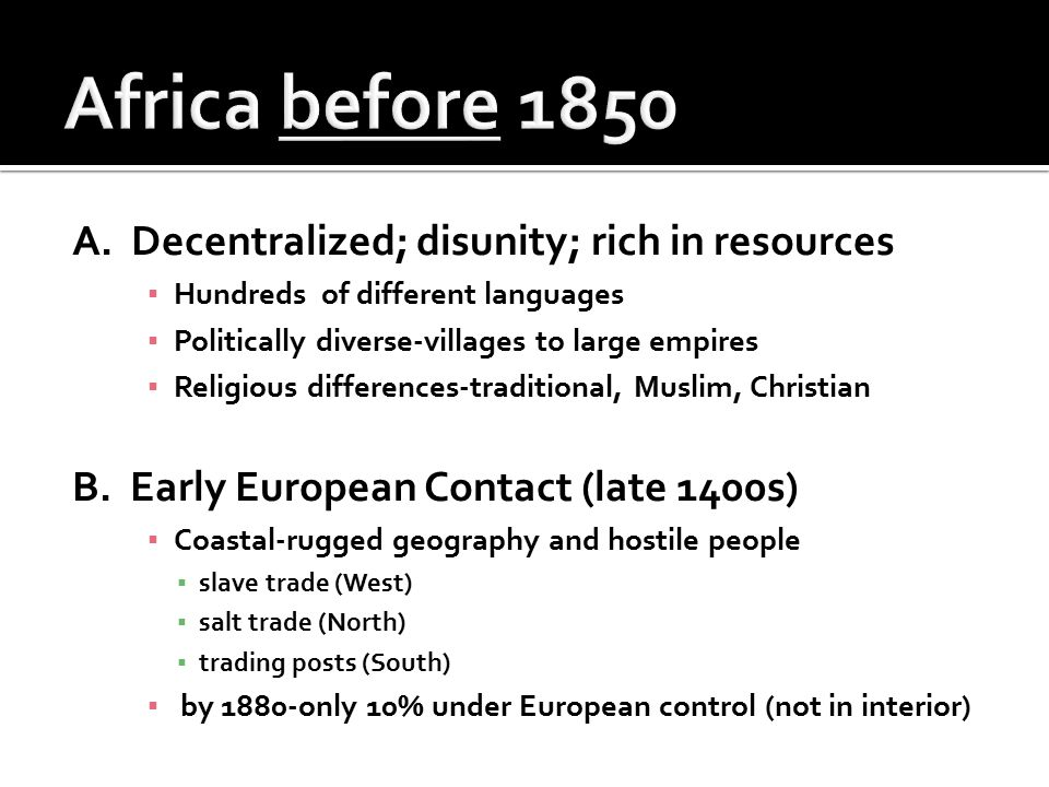 A. Decentralized; disunity; rich in resources ▪ Hundreds of different languages ▪ Politically diverse-villages to large empires ▪ Religious difference