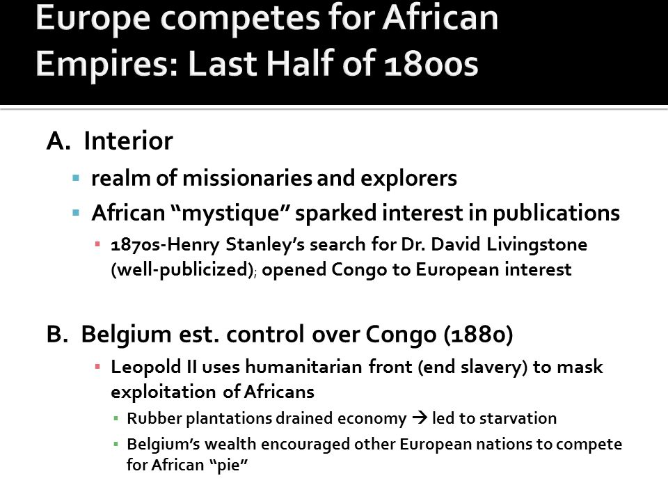 """A. Interior  realm of missionaries and explorers  African """"mystique"""" sparked interest in publications ▪ 1870s-Henry Stanley's search for Dr. David L"""