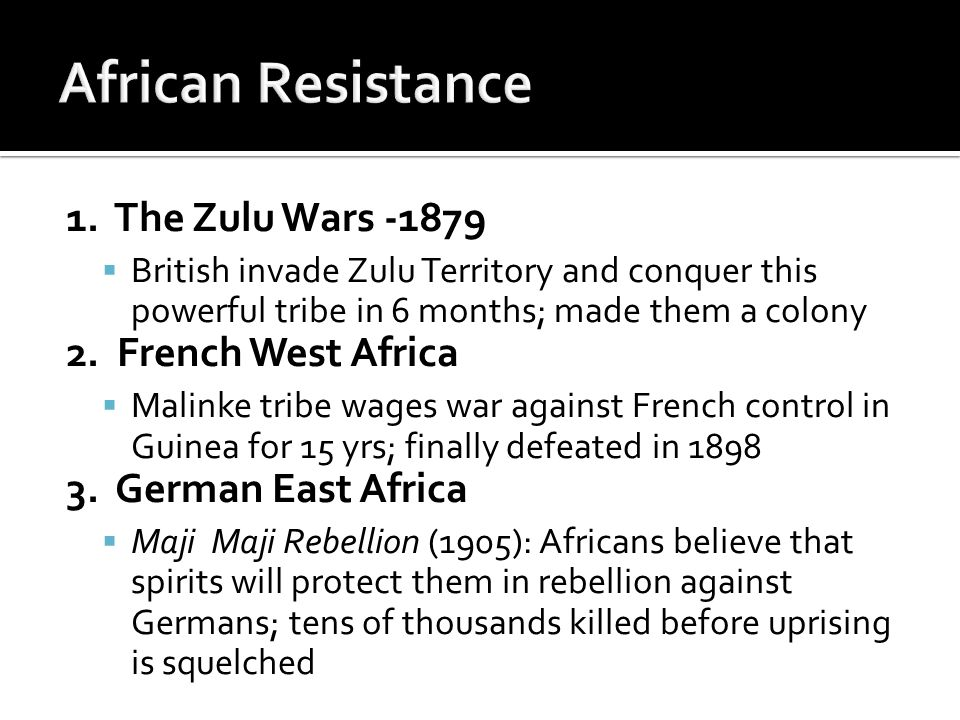 1. The Zulu Wars -1879  British invade Zulu Territory and conquer this powerful tribe in 6 months; made them a colony 2. French West Africa  Malinke