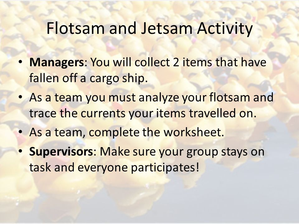 Flotsam and Jetsam Activity Managers: You will collect 2 items that have fallen off a cargo ship.
