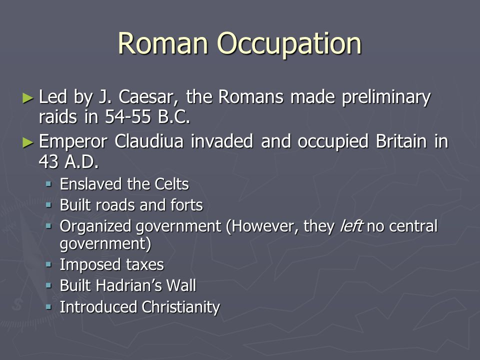 Roman Occupation ► Hadrian's Wall  Built by the Romans in 121  Intended to prevent invaders from the North (the Picts and the Scots)