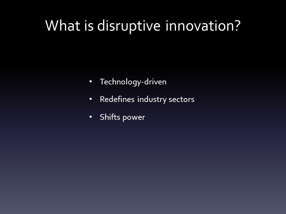 What is disruptive innovation Technology-driven Redefines industry sectors Shifts power