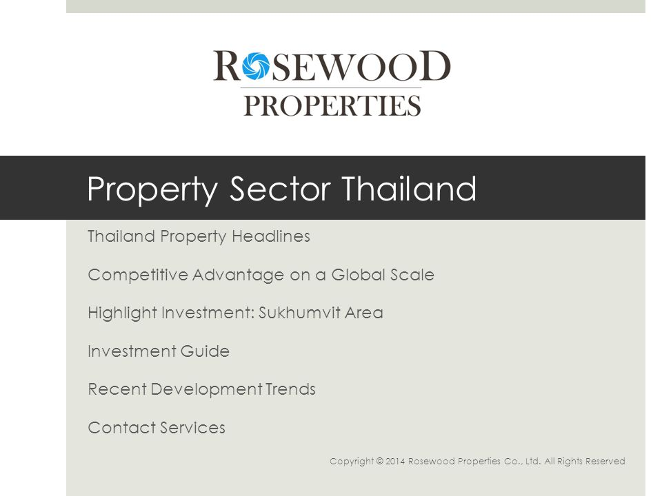 Property Sector Thailand Thailand Property Headlines Competitive Advantage on a Global Scale Highlight Investment: Sukhumvit Area Investment Guide Recent Development Trends Contact Services Copyright © 2014 Rosewood Properties Co., Ltd.