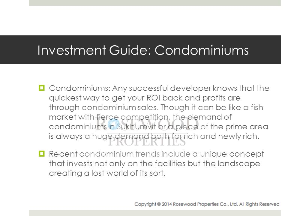 Investment Guide: Condominiums  Condominiums: Any successful developer knows that the quickest way to get your ROI back and profits are through condominium sales.