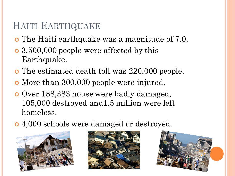 H AITI E ARTHQUAKE The Haiti earthquake was a magnitude of 7.0.