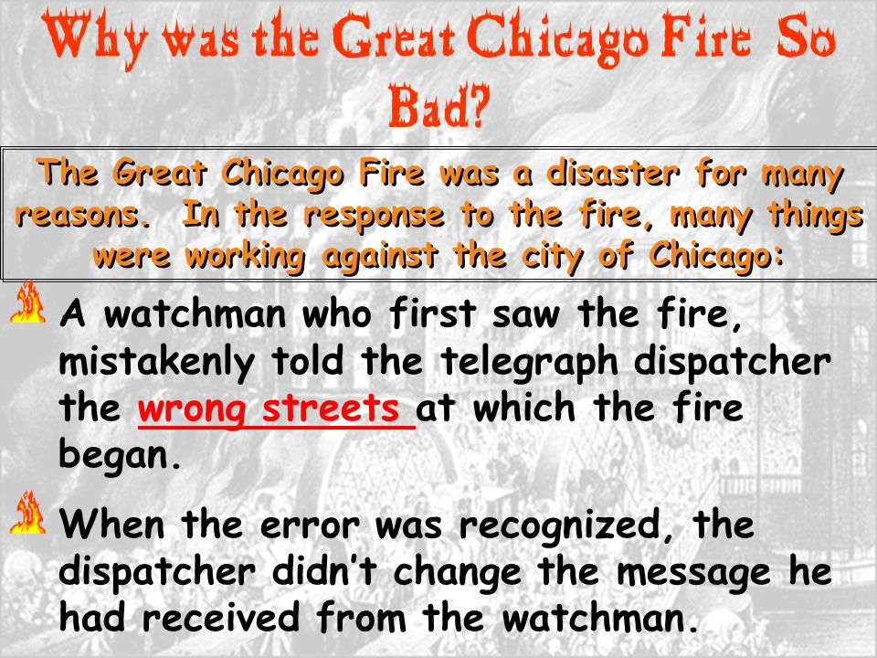 Why was the Great Chicago Fire So Bad? The Great Chicago Fire was a disaster for many reasons. In the response to the fire, many things were working a