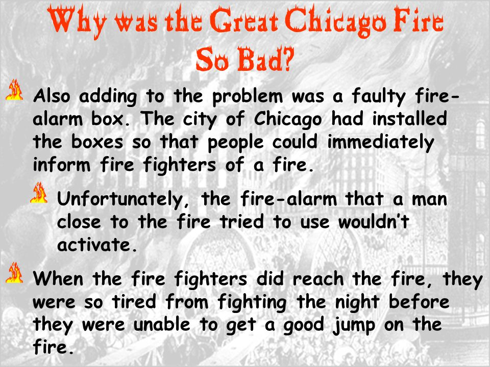 Also adding to the problem was a faulty fire- alarm box. The city of Chicago had installed the boxes so that people could immediately inform fire figh