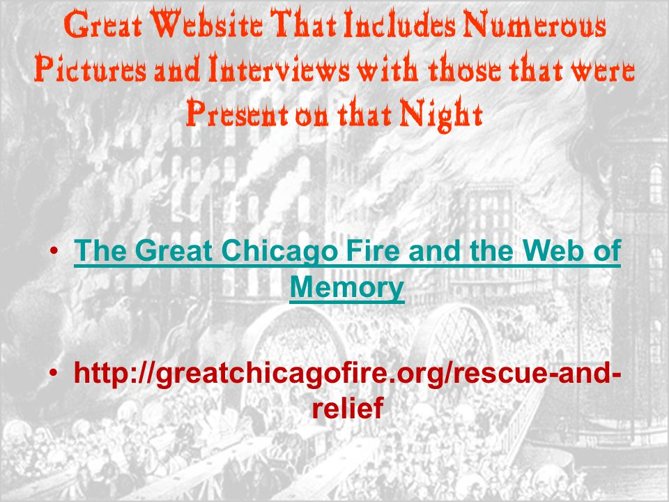 Great Website That Includes Numerous Pictures and Interviews with those that were Present on that Night The Great Chicago Fire and the Web of MemoryTh