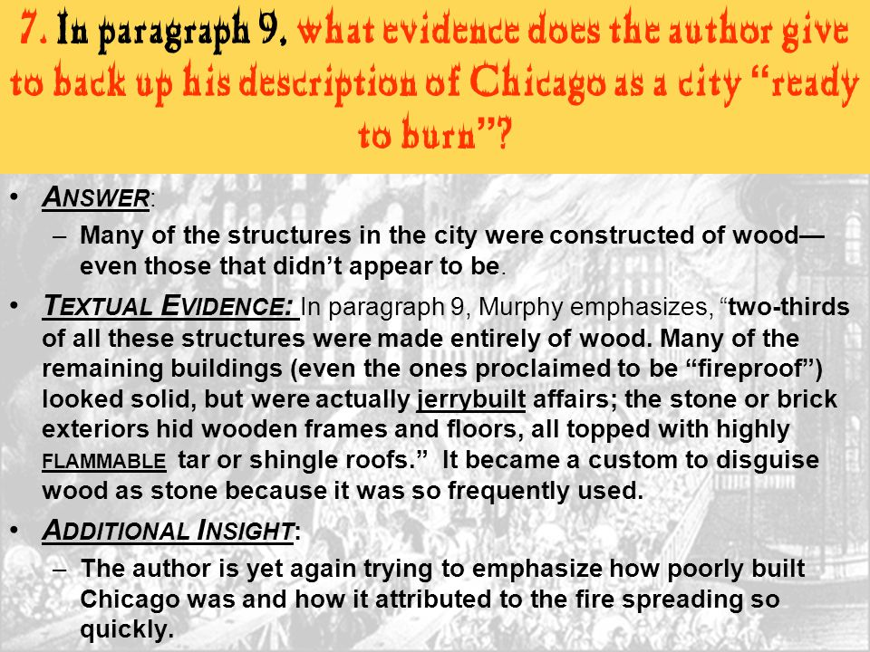 """7. In paragraph 9, what evidence does the author give to back up his description of Chicago as a city """" ready to burn """" ? A NSWER : –Many of the struc"""
