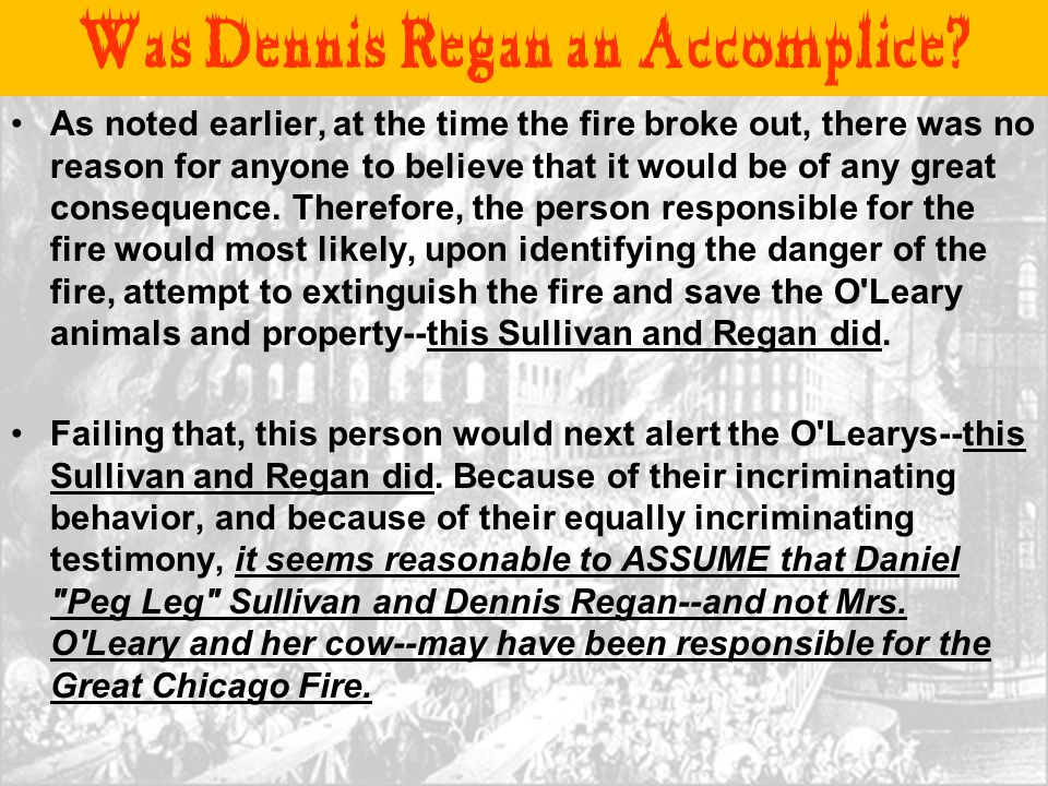 Was Dennis Regan an Accomplice? As noted earlier, at the time the fire broke out, there was no reason for anyone to believe that it would be of any gr