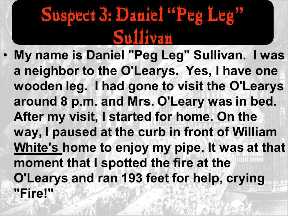 "Suspect 3: Daniel "" Peg Leg "" Sullivan My name is Daniel"