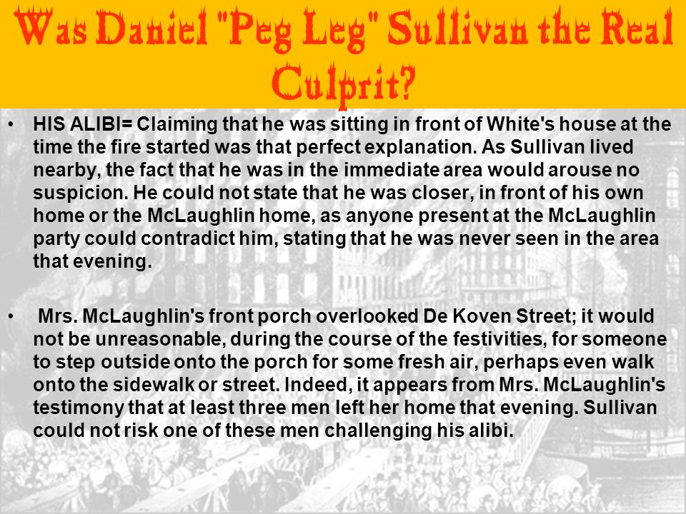 HIS ALIBI= Claiming that he was sitting in front of White's house at the time the fire started was that perfect explanation. As Sullivan lived nearby,