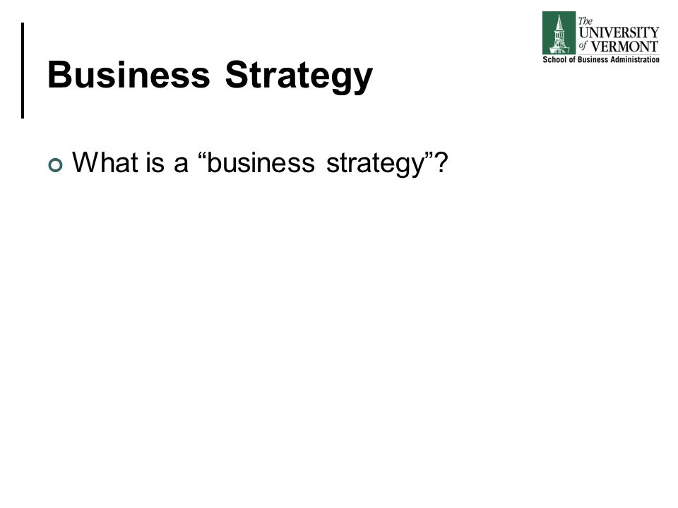 "Business Strategy What is a ""business strategy""?"