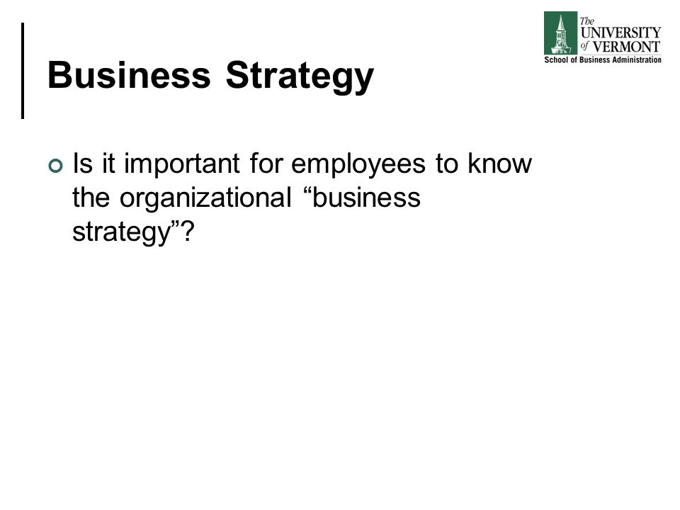 "Business Strategy Is it important for employees to know the organizational ""business strategy""?"
