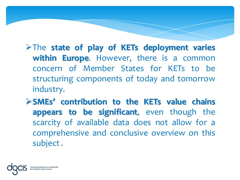 state of play of KETs deployment varies within Europe  The state of play of KETs deployment varies within Europe. However, there is a common concern