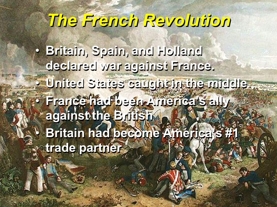The French Revolution Britain, Spain, and Holland declared war against France.Britain, Spain, and Holland declared war against France. United States c