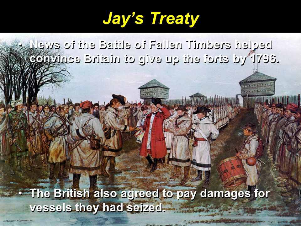 Jay's Treaty News of the Battle of Fallen Timbers helped convince Britain to give up the forts by 1796.News of the Battle of Fallen Timbers helped con