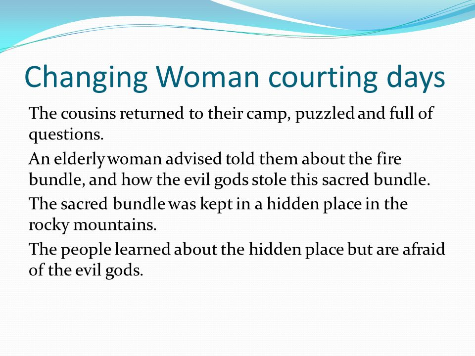Changing Woman courting days The cousins returned to their camp, puzzled and full of questions.