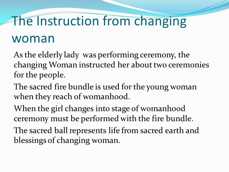 The Instruction from changing woman As the elderly lady was performing ceremony, the changing Woman instructed her about two ceremonies for the people.