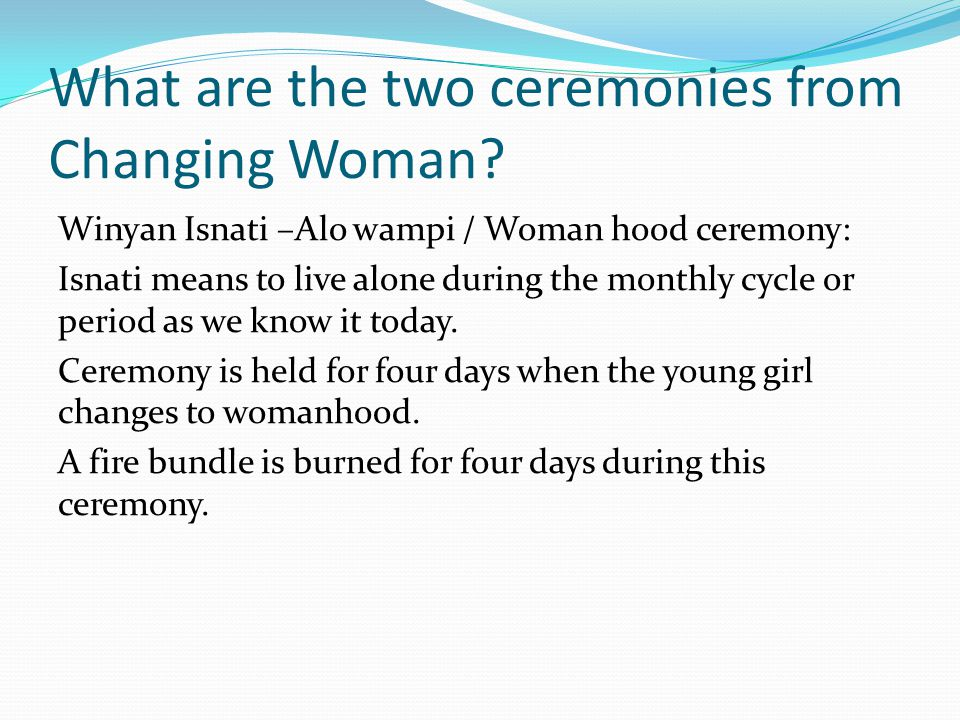 What are the two ceremonies from Changing Woman.