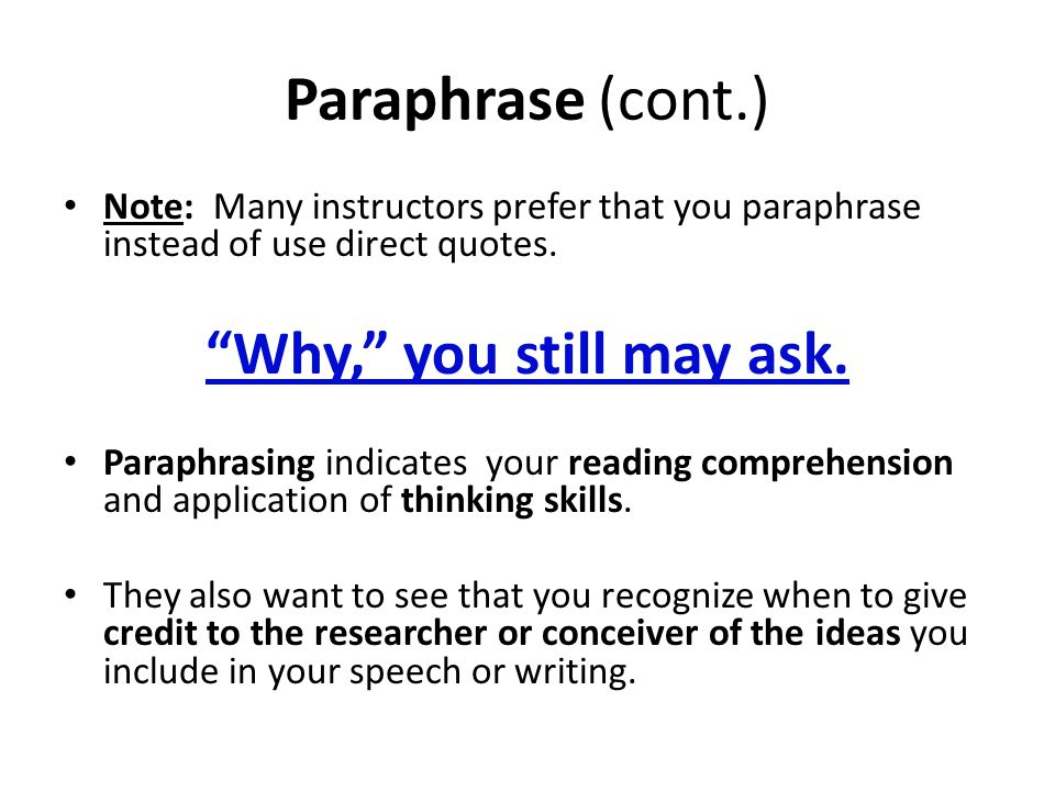 Paraphrase (cont.) Note: Many instructors prefer that you paraphrase instead of use direct quotes.
