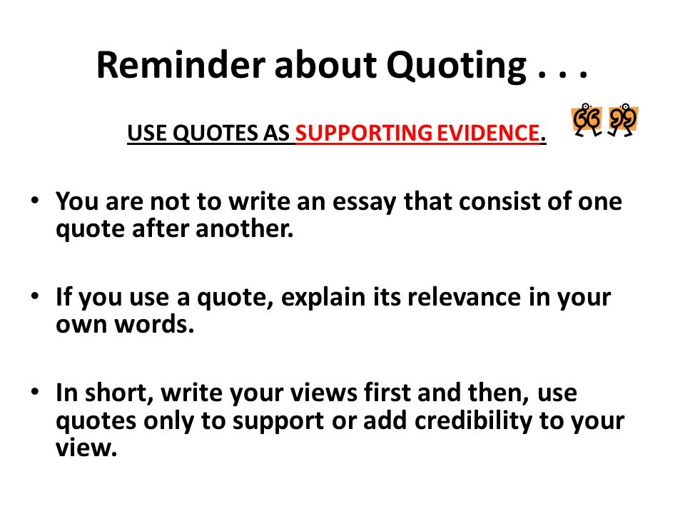 Reminder about Quoting...USE QUOTES AS SUPPORTING EVIDENCE.