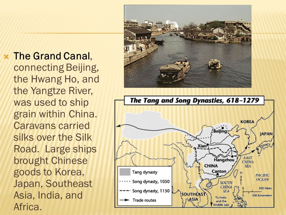  The Grand Canal, connecting Beijing, the Hwang Ho, and the Yangtze River, was used to ship grain within China. Caravans carried silks over the Silk