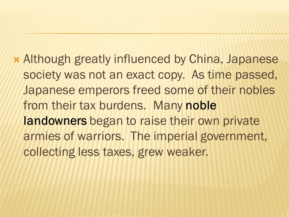  Although greatly influenced by China, Japanese society was not an exact copy. As time passed, Japanese emperors freed some of their nobles from thei