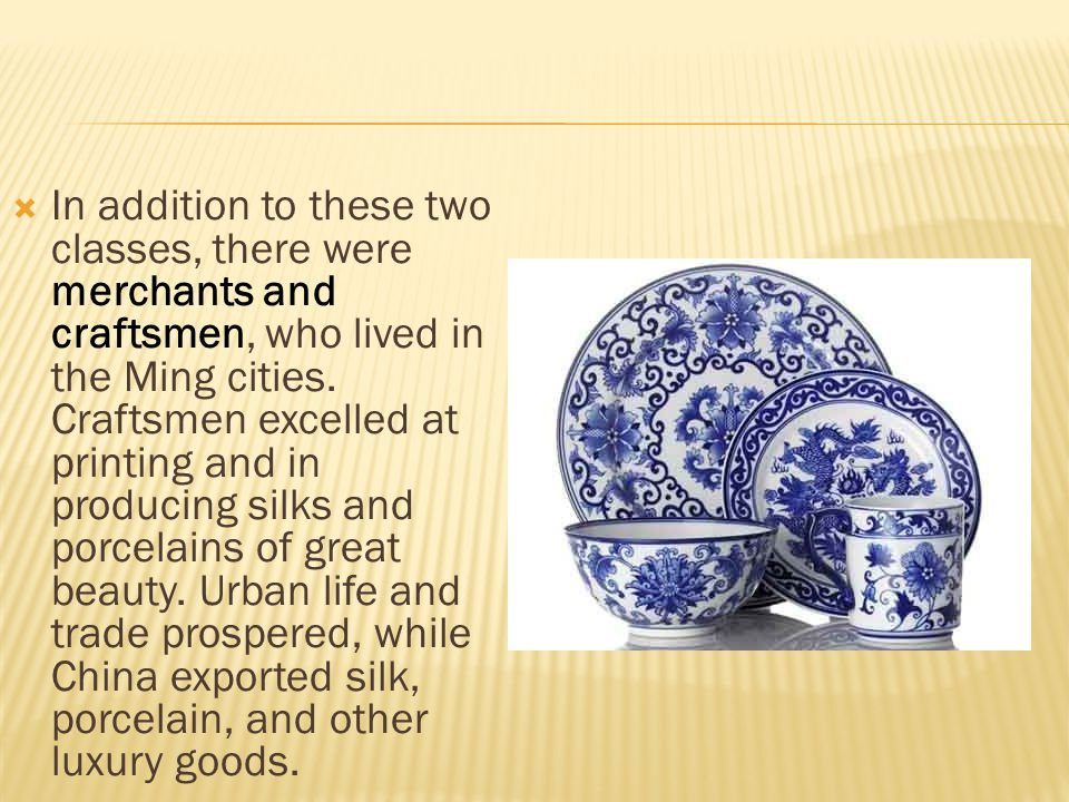  In addition to these two classes, there were merchants and craftsmen, who lived in the Ming cities. Craftsmen excelled at printing and in producing