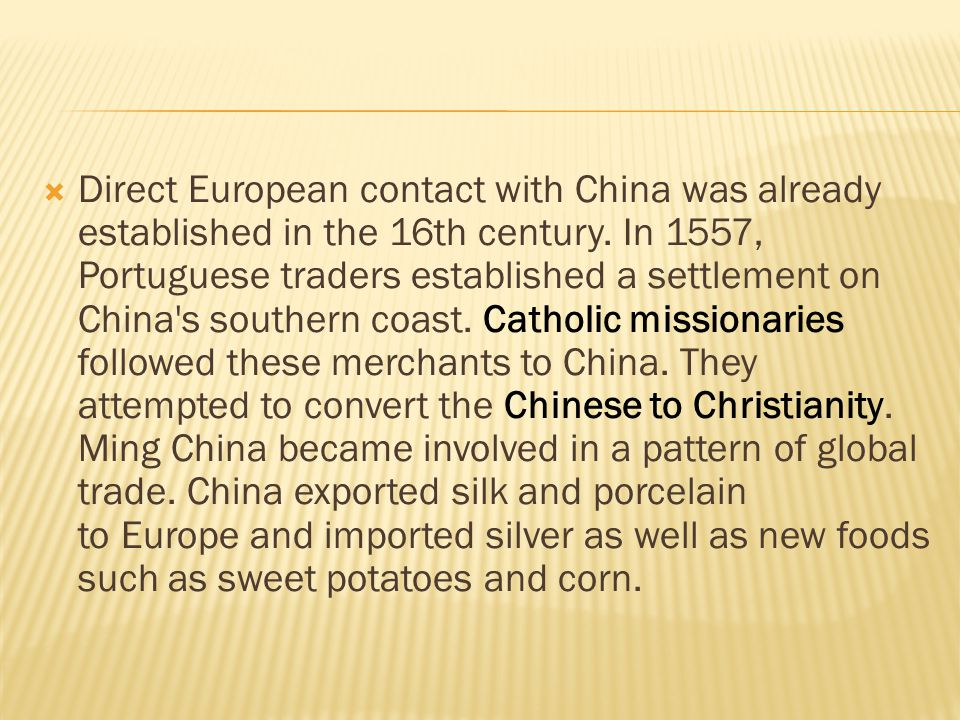  Direct European contact with China was already established in the 16th century. In 1557, Portuguese traders established a settlement on China's sout